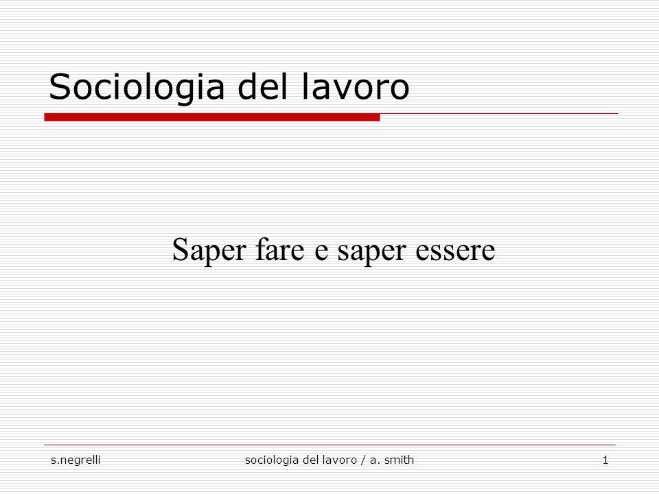 s.negrellisociologia del lavoro / a. smith1 Sociologia del lavoro Saper fare e saper essere