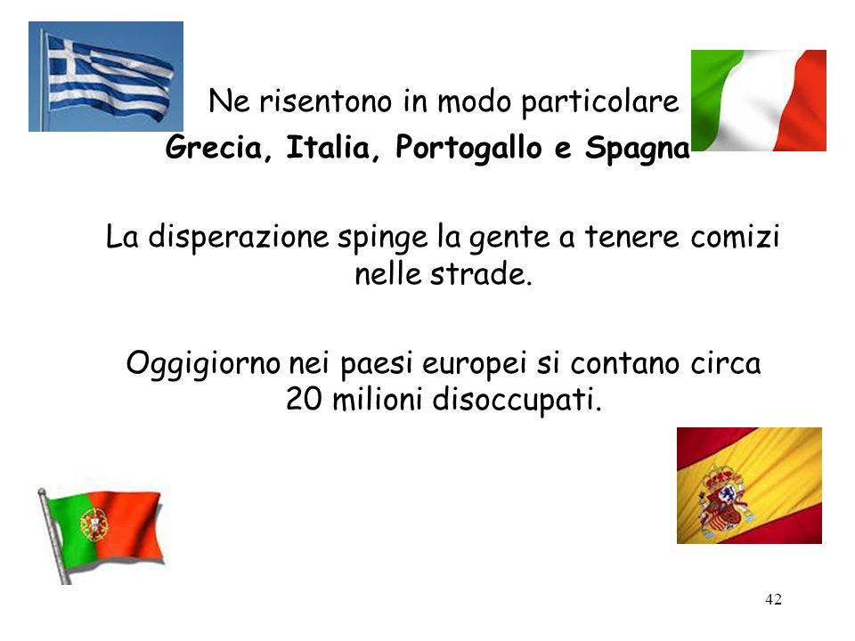 42 Ne risentono in modo particolare Grecia, Italia, Portogallo e Spagna La disperazione spinge la gente a tenere comizi nelle strade. Oggigiorno nei p