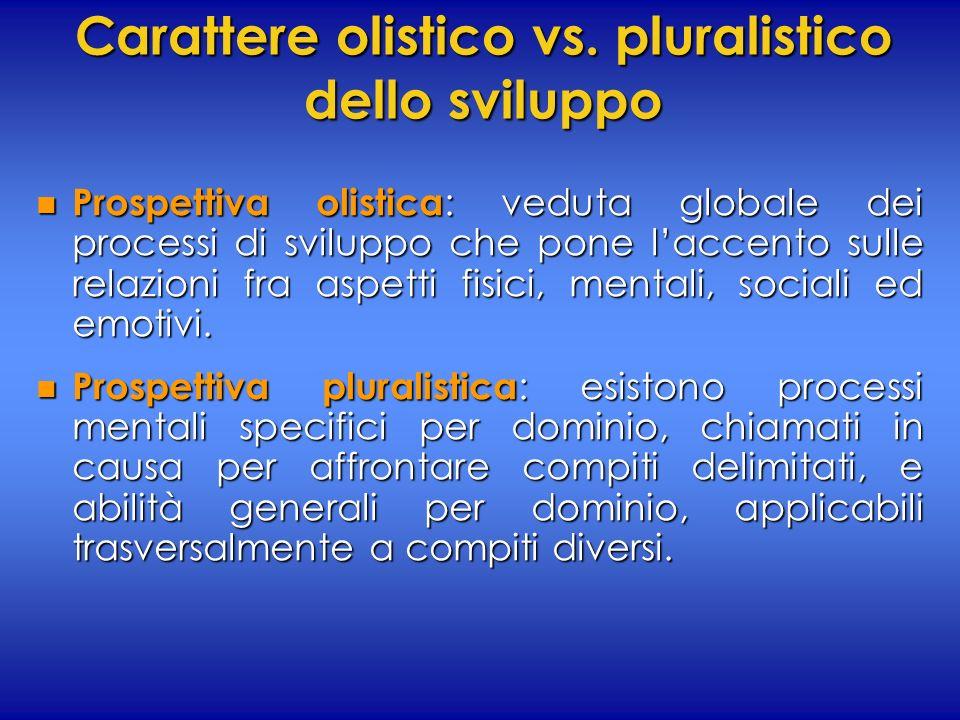 Carattere olistico vs. pluralistico dello sviluppo n Prospettiva olistica : veduta globale dei processi di sviluppo che pone laccento sulle relazioni