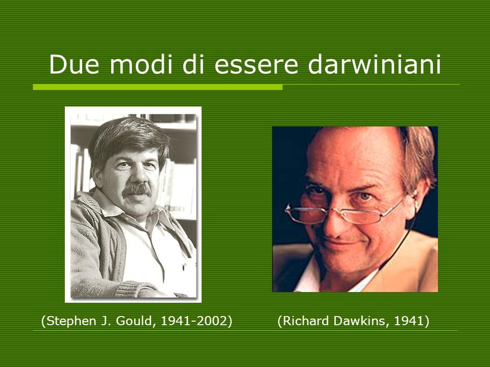Due modi di essere darwiniani (Stephen J. Gould, 1941-2002)(Richard Dawkins, 1941)