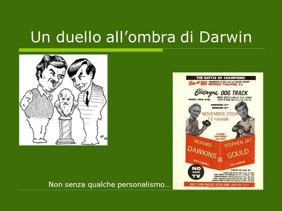 Un duello allombra di Darwin Non senza qualche personalismo…