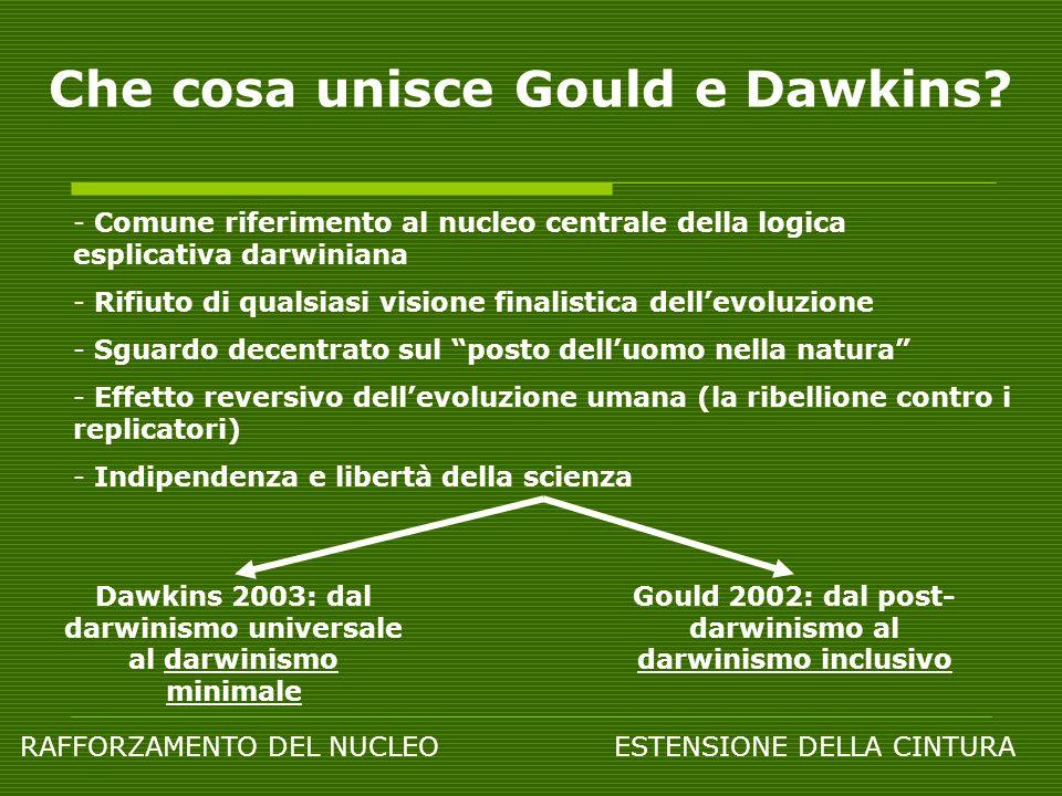 Che cosa unisce Gould e Dawkins? - Comune riferimento al nucleo centrale della logica esplicativa darwiniana - Rifiuto di qualsiasi visione finalistic
