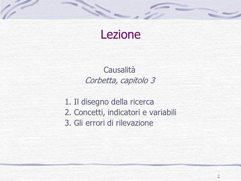 2 Lezione Causalità Corbetta, capitolo 3 1. Il disegno della ricerca 2. Concetti, indicatori e variabili 3. Gli errori di rilevazione