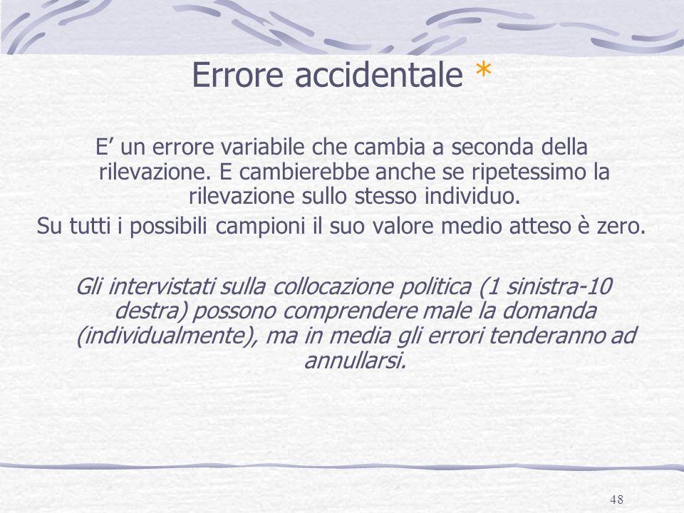 48 Errore accidentale * E un errore variabile che cambia a seconda della rilevazione. E cambierebbe anche se ripetessimo la rilevazione sullo stesso i