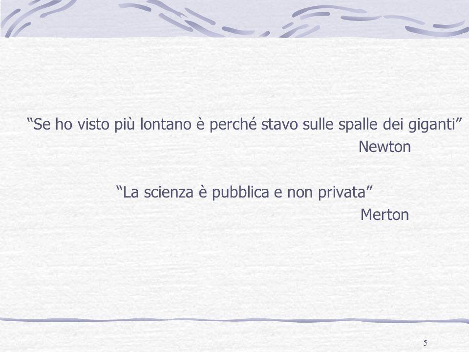5 Se ho visto più lontano è perché stavo sulle spalle dei giganti Newton La scienza è pubblica e non privata Merton