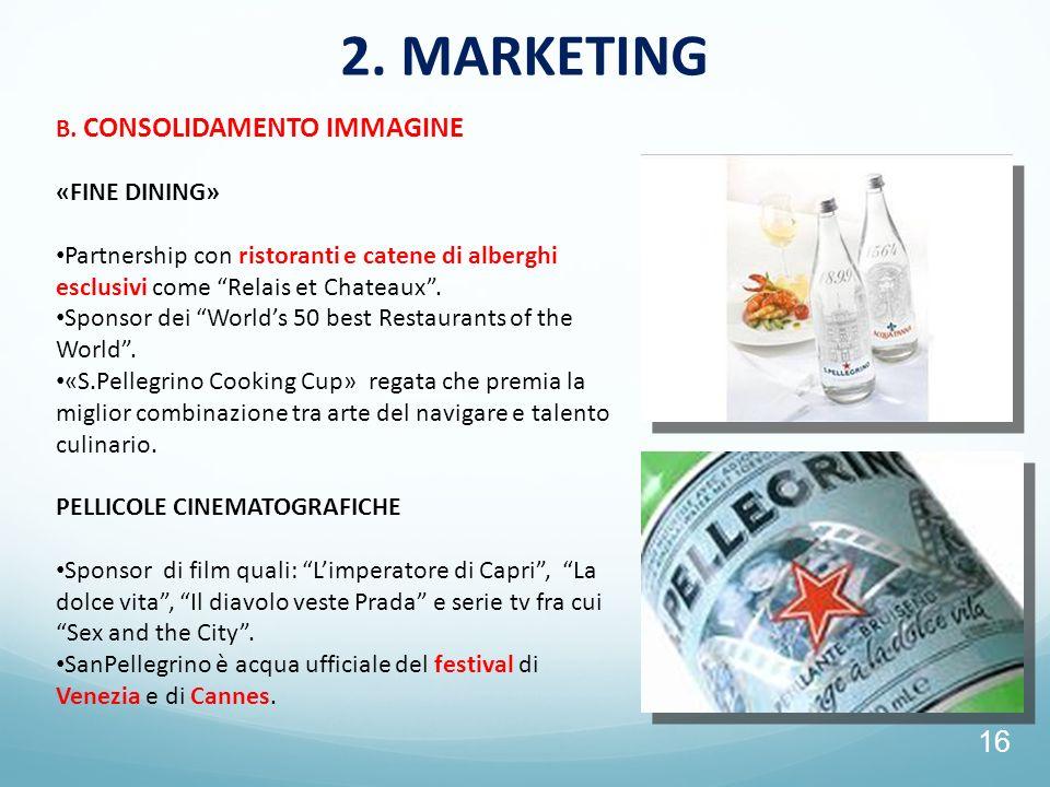16 2. MARKETING B. CONSOLIDAMENTO IMMAGINE «FINE DINING» Partnership con ristoranti e catene di alberghi esclusivi come Relais et Chateaux. Sponsor de