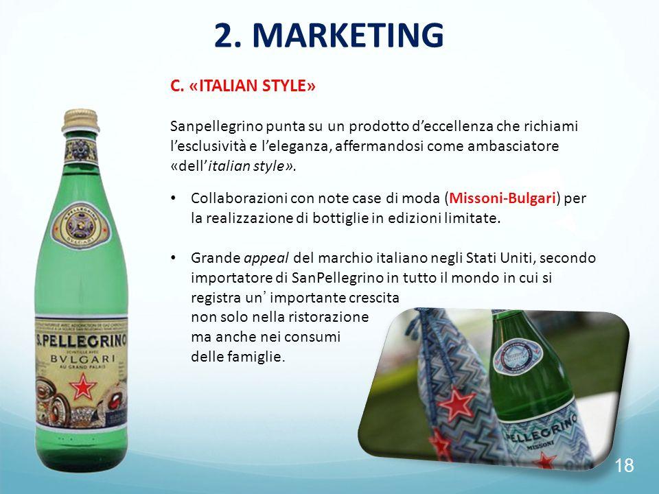 18 2. MARKETING C. «ITALIAN STYLE» Sanpellegrino punta su un prodotto deccellenza che richiami lesclusività e leleganza, affermandosi come ambasciator