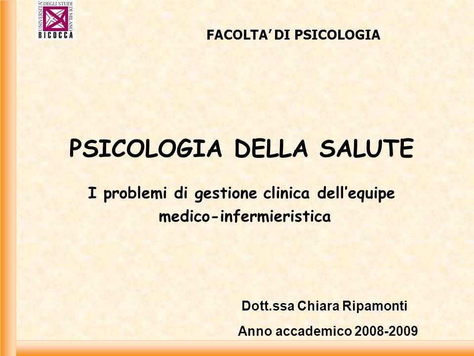PSICOLOGIA DELLA SALUTE I problemi di gestione clinica dellequipe medico-infermieristica FACOLTA DI PSICOLOGIA Dott.ssa Chiara Ripamonti Anno accademi