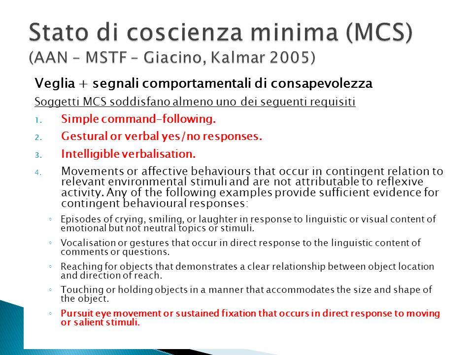 Veglia + segnali comportamentali di consapevolezza Soggetti MCS soddisfano almeno uno dei seguenti requisiti 1. Simple command-following. 2. Gestural