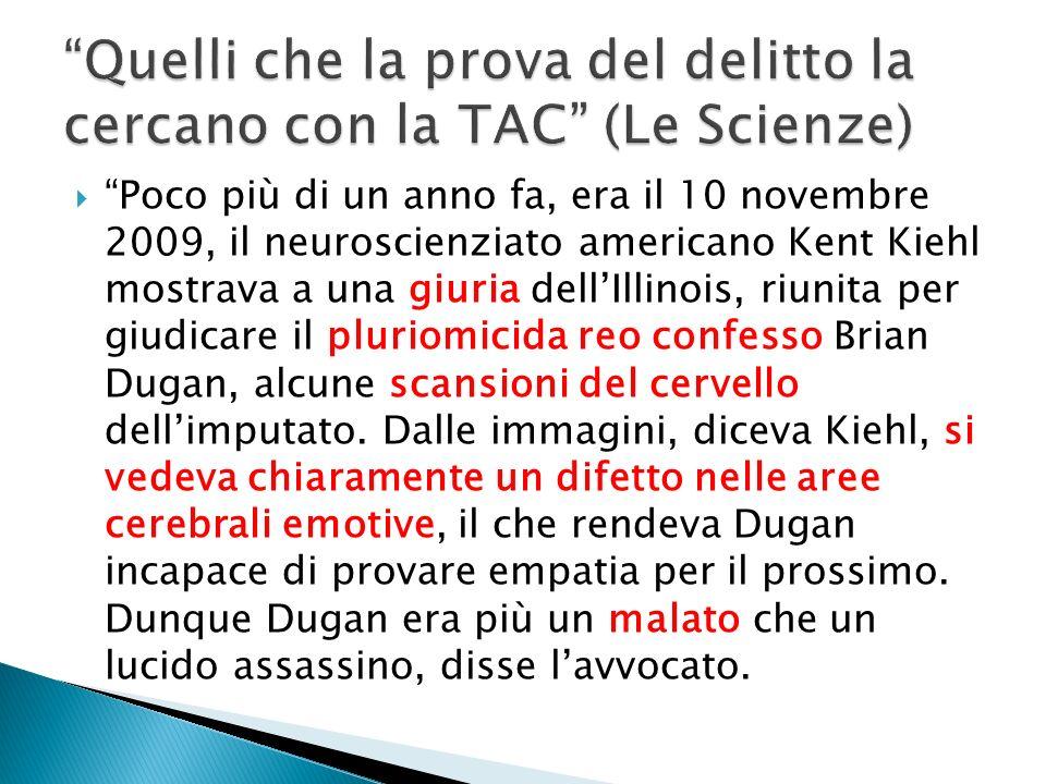 Poco più di un anno fa, era il 10 novembre 2009, il neuroscienziato americano Kent Kiehl mostrava a una giuria dellIllinois, riunita per giudicare il
