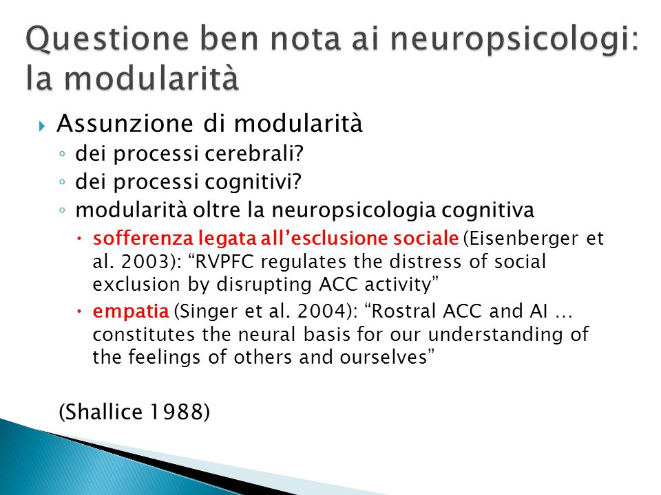 Assunzione di modularità dei processi cerebrali? dei processi cognitivi? modularità oltre la neuropsicologia cognitiva sofferenza legata allesclusione