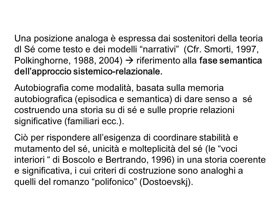 Una posizione analoga è espressa dai sostenitori della teoria dl Sé come testo e dei modelli narrativi (Cfr. Smorti, 1997, Polkinghorne, 1988, 2004) r