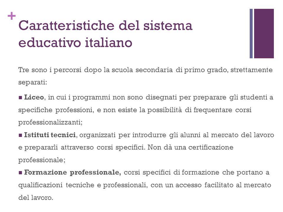 + Caratteristiche del sistema educativo italiano Tre sono i percorsi dopo la scuola secondaria di primo grado, strettamente separati: Liceo, in cui i