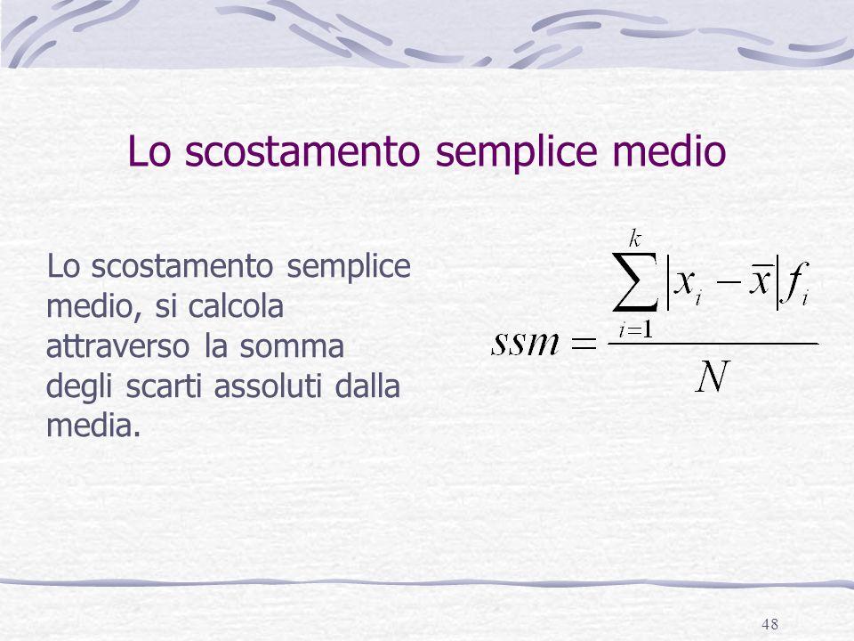 48 Lo scostamento semplice medio Lo scostamento semplice medio, si calcola attraverso la somma degli scarti assoluti dalla media.