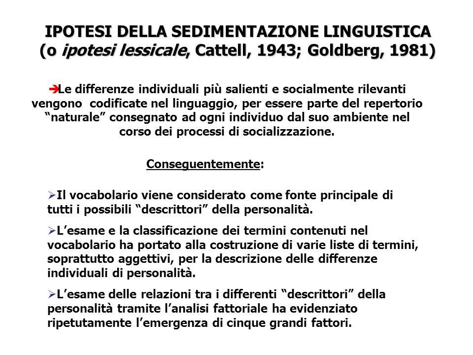 IPOTESI DELLA SEDIMENTAZIONE LINGUISTICA (o ipotesi lessicale, Cattell, 1943; Goldberg, 1981) Le differenze individuali più salienti e socialmente ril