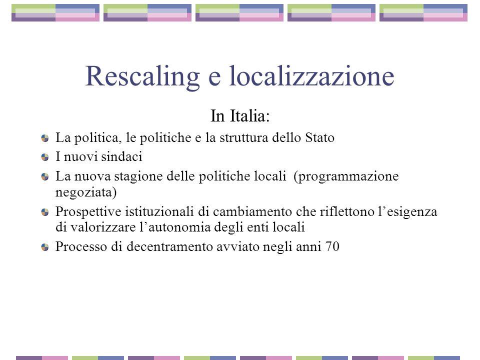 Rescaling e localizzazione In Italia: La politica, le politiche e la struttura dello Stato I nuovi sindaci La nuova stagione delle politiche locali (p