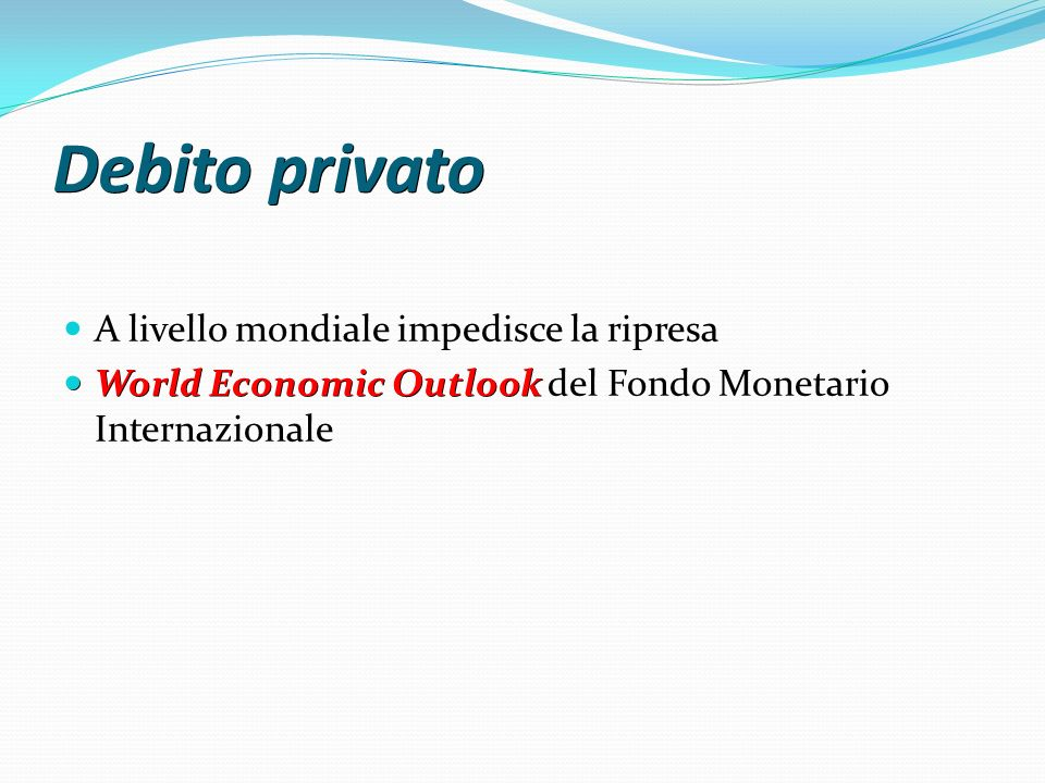 Debito privato A livello mondiale impedisce la ripresa World Economic Outlook World Economic Outlook del Fondo Monetario Internazionale