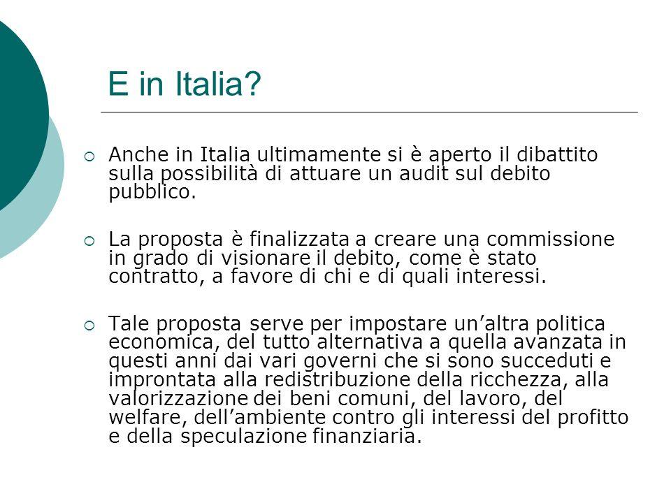 E in Italia? Anche in Italia ultimamente si è aperto il dibattito sulla possibilità di attuare un audit sul debito pubblico. La proposta è finalizzata
