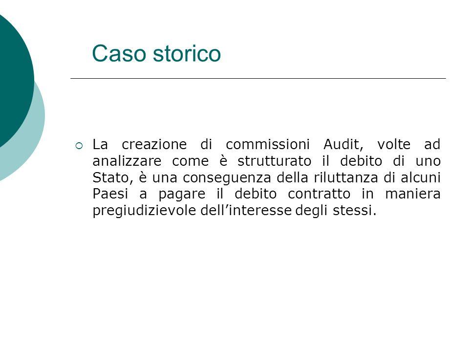 Caso storico La creazione di commissioni Audit, volte ad analizzare come è strutturato il debito di uno Stato, è una conseguenza della riluttanza di a