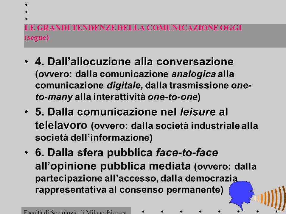 LE GRANDI TENDENZE DELLA COMUNICAZIONE OGGI (segue) Dallallocuzione alla conversazione4. Dallallocuzione alla conversazione (ovvero: dalla comunicazio