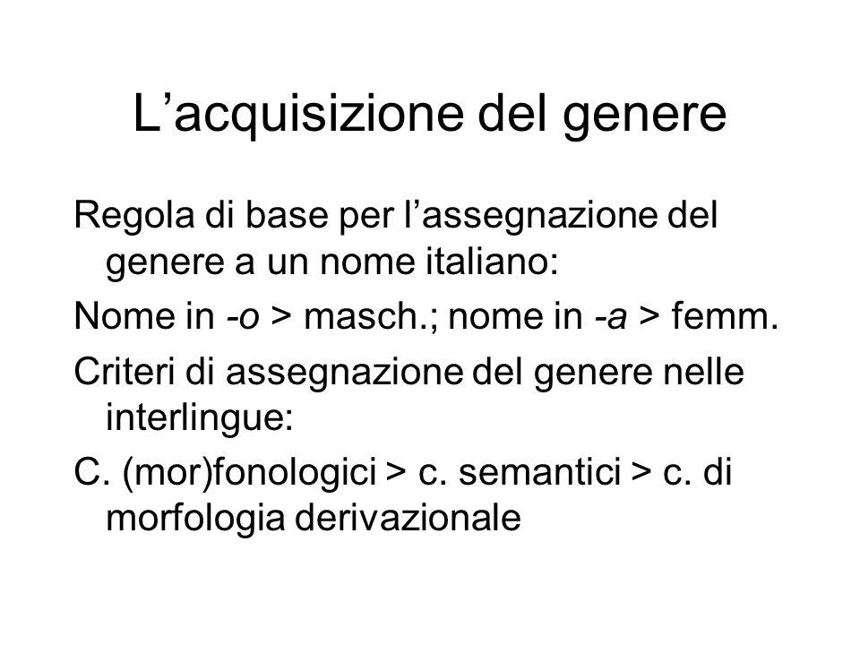 Lacquisizione del genere Regola di base per lassegnazione del genere a un nome italiano: Nome in -o > masch.; nome in -a > femm. Criteri di assegnazio