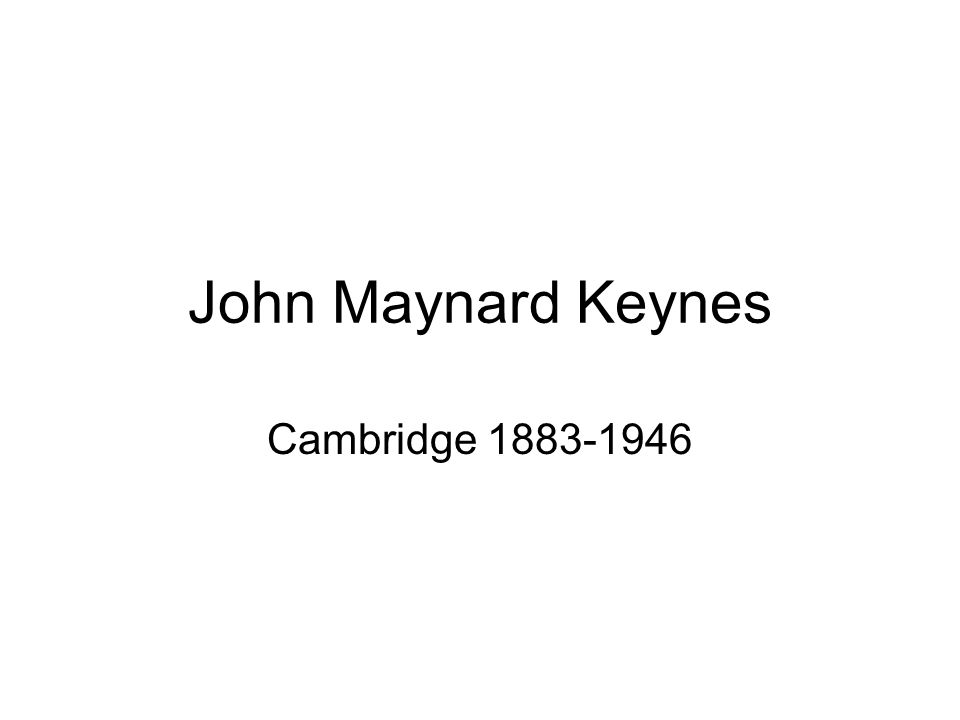 John Maynard Keynes Cambridge 1883-1946