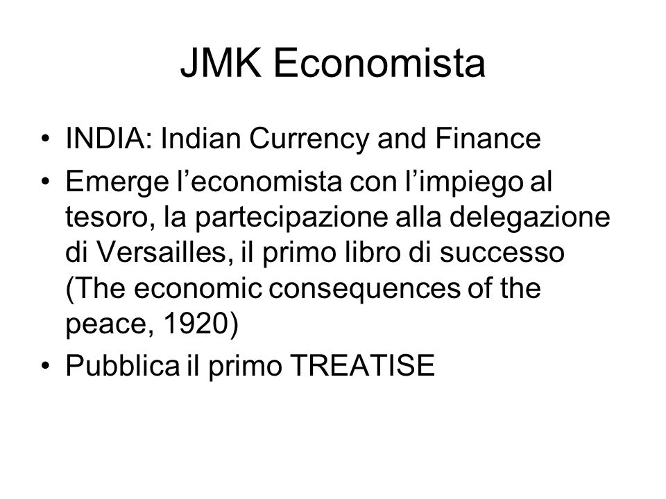 JMK Economista INDIA: Indian Currency and Finance Emerge leconomista con limpiego al tesoro, la partecipazione alla delegazione di Versailles, il primo libro di successo (The economic consequences of the peace, 1920) Pubblica il primo TREATISE
