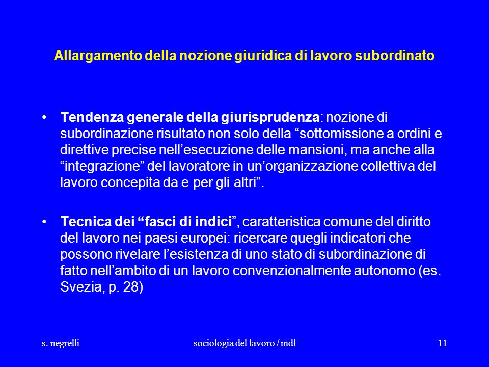 s. negrellisociologia del lavoro / mdl11 Allargamento della nozione giuridica di lavoro subordinato Tendenza generale della giurisprudenza: nozione di