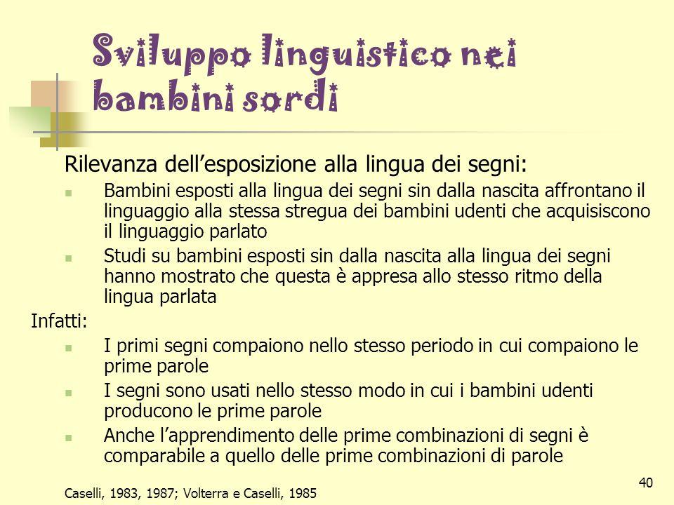 40 Sviluppo linguistico nei bambini sordi Rilevanza dellesposizione alla lingua dei segni: Bambini esposti alla lingua dei segni sin dalla nascita aff