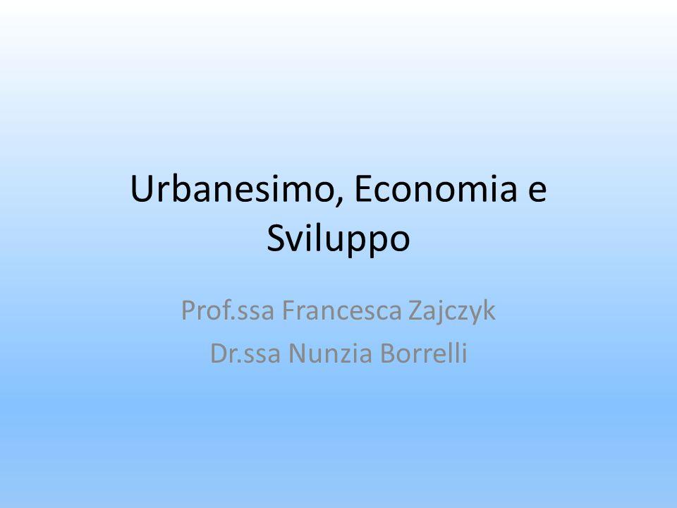 Urbanesimo, Economia e Sviluppo Prof.ssa Francesca Zajczyk Dr.ssa Nunzia Borrelli