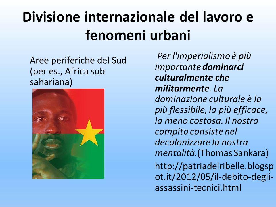 Divisione internazionale del lavoro e fenomeni urbani Per l'imperialismo è più importante dominarci culturalmente che militarmente. La dominazione cul