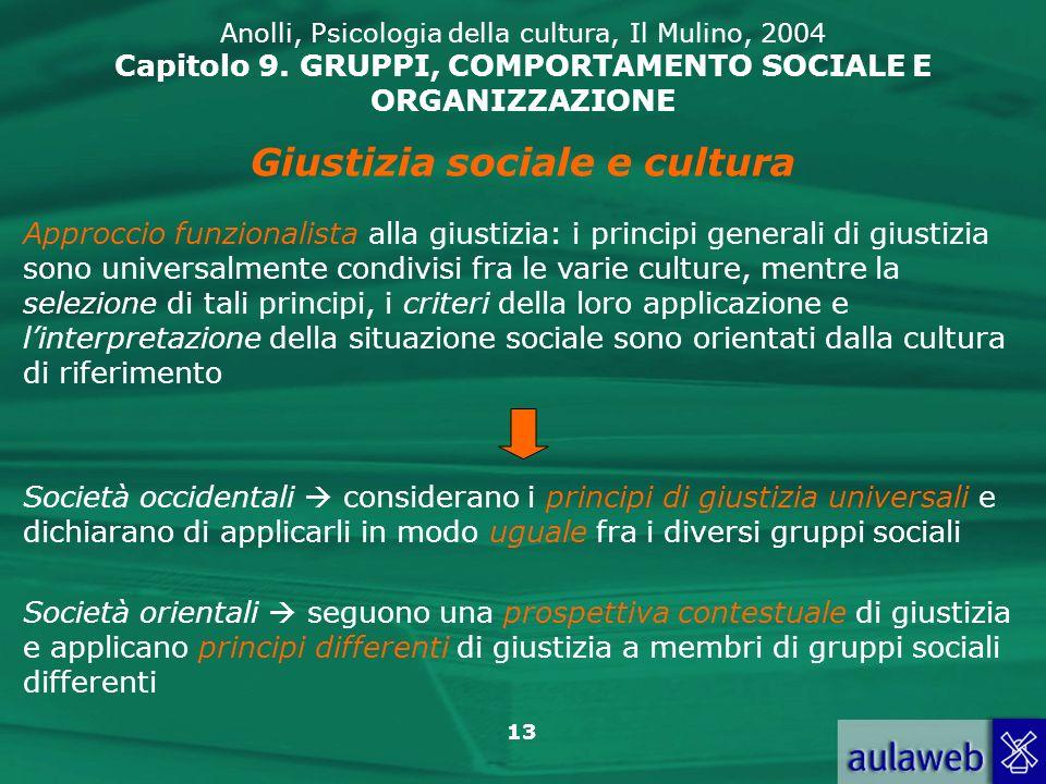 13 Anolli, Psicologia della cultura, Il Mulino, 2004 Capitolo 9. GRUPPI, COMPORTAMENTO SOCIALE E ORGANIZZAZIONE Giustizia sociale e cultura Approccio