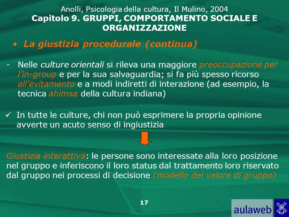 17 Anolli, Psicologia della cultura, Il Mulino, 2004 Capitolo 9. GRUPPI, COMPORTAMENTO SOCIALE E ORGANIZZAZIONE La giustizia procedurale (continua) -
