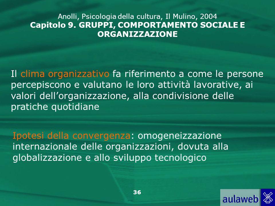 36 Il clima organizzativo fa riferimento a come le persone percepiscono e valutano le loro attività lavorative, ai valori dellorganizzazione, alla con