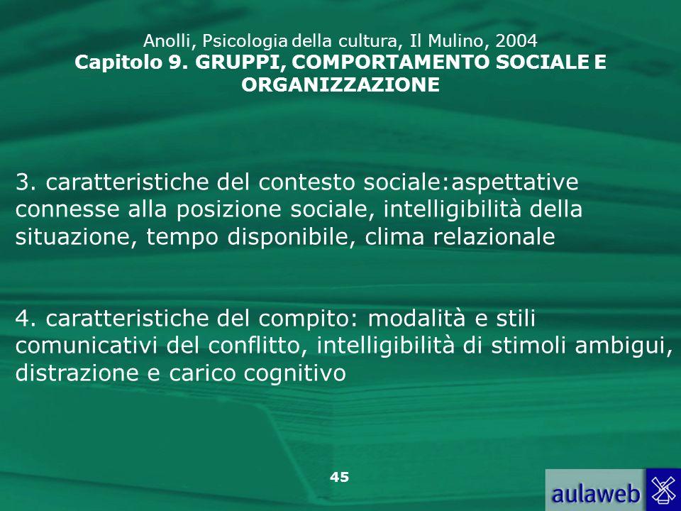 45 Anolli, Psicologia della cultura, Il Mulino, 2004 Capitolo 9. GRUPPI, COMPORTAMENTO SOCIALE E ORGANIZZAZIONE 3. caratteristiche del contesto social