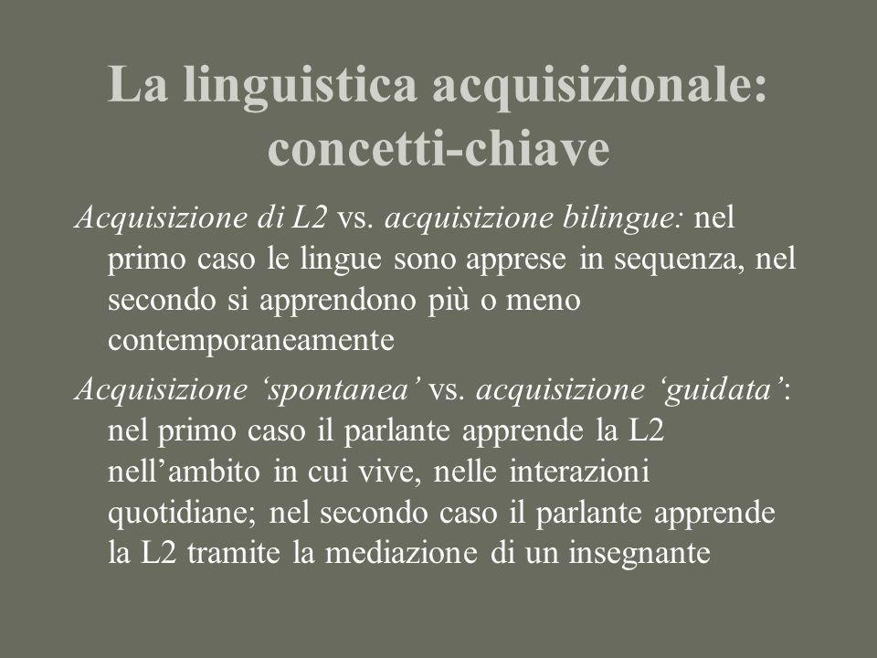 La linguistica acquisizionale: concetti-chiave Acquisizione di L2 vs.