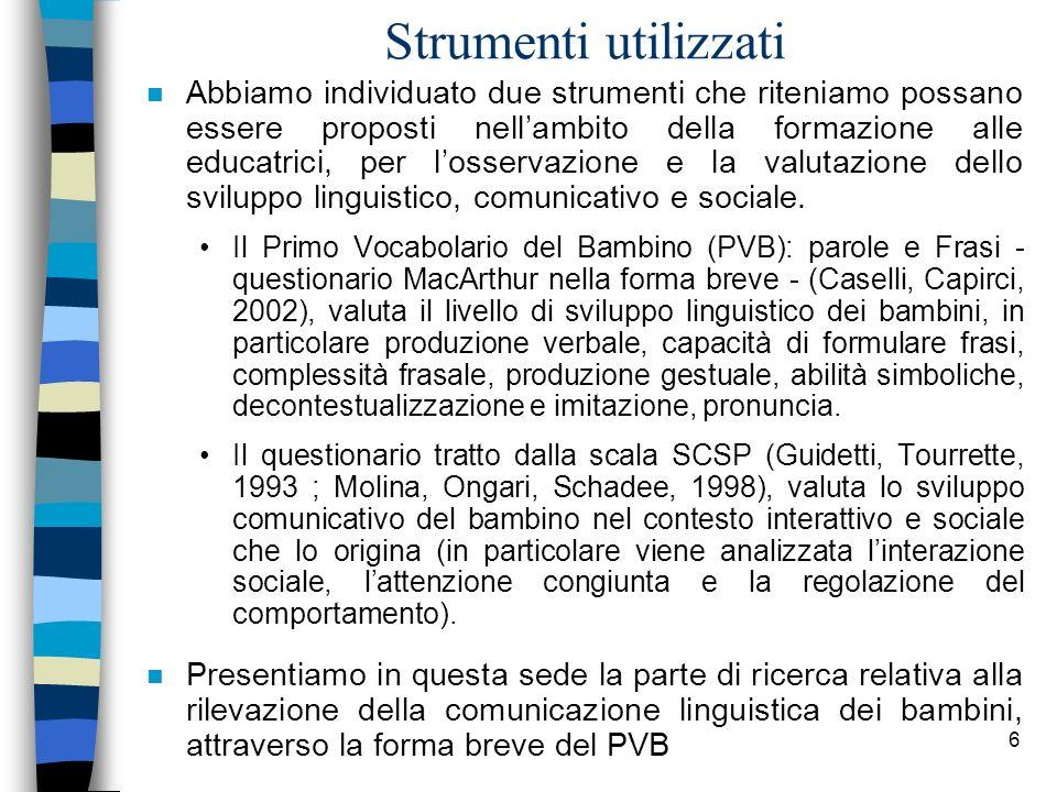 6 Strumenti utilizzati n Abbiamo individuato due strumenti che riteniamo possano essere proposti nellambito della formazione alle educatrici, per loss