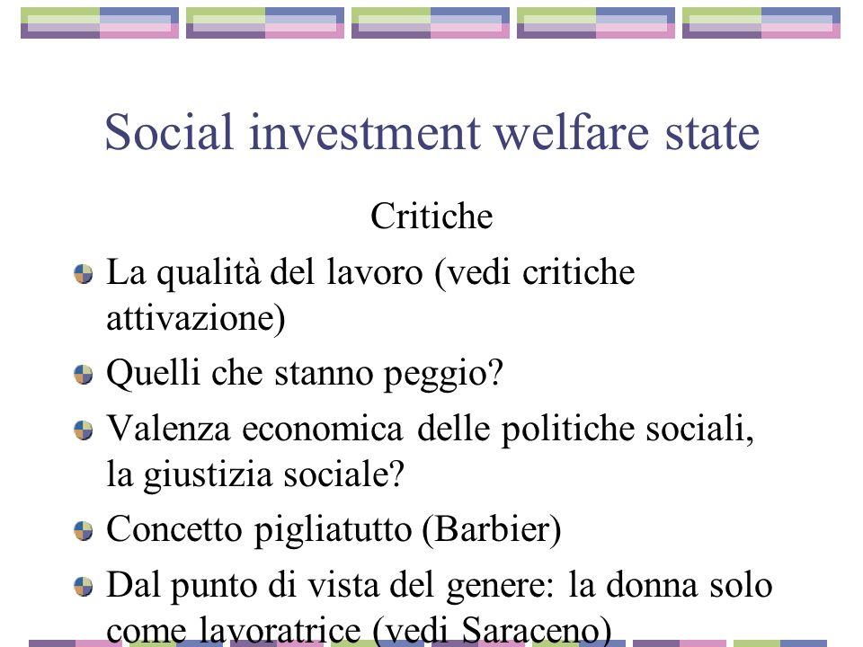 Social investment welfare state Critiche La qualità del lavoro (vedi critiche attivazione) Quelli che stanno peggio.