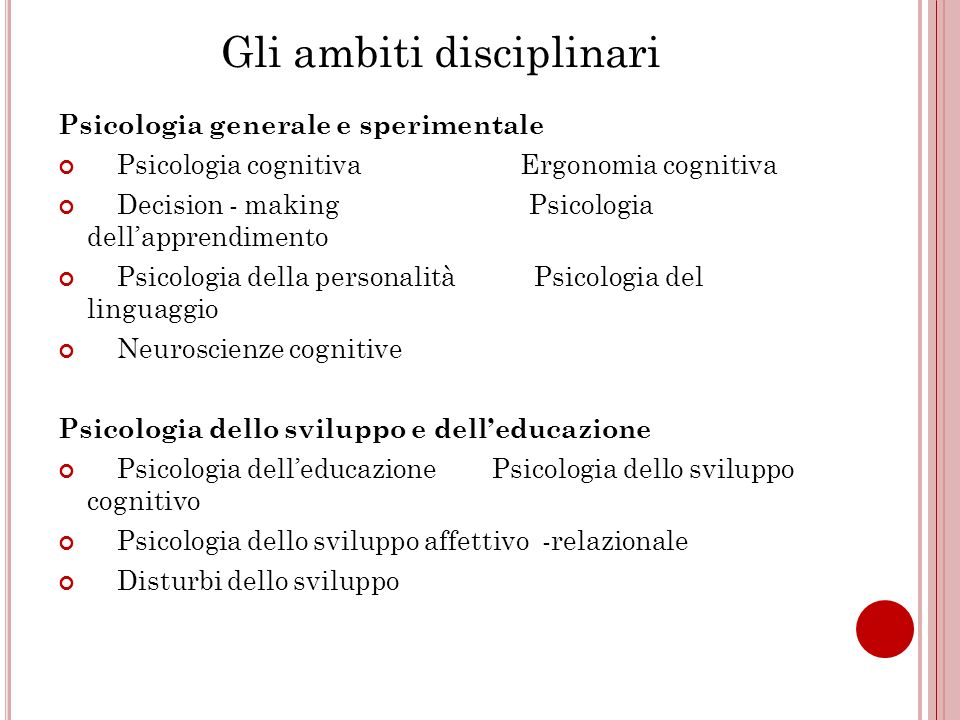 Gli ambiti disciplinari Psicologia generale e sperimentale Psicologia cognitiva Ergonomia cognitiva Decision - making Psicologia dellapprendimento Psi
