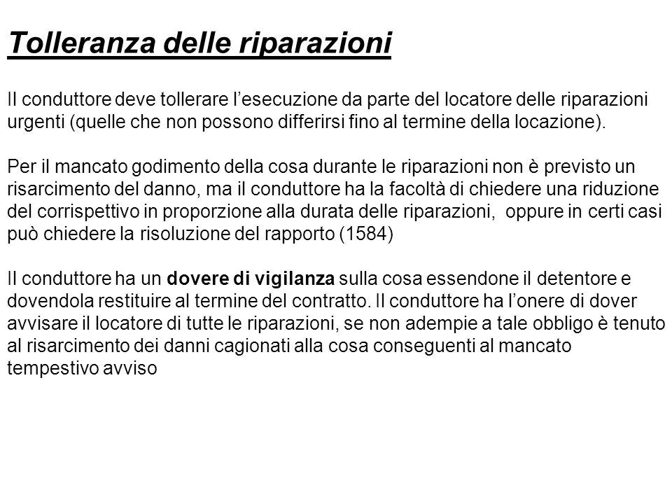 Tolleranza delle riparazioni Il conduttore deve tollerare lesecuzione da parte del locatore delle riparazioni urgenti (quelle che non possono differir