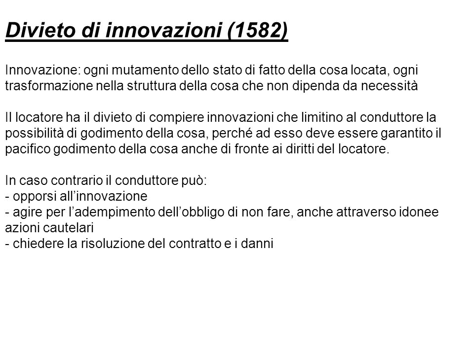 Divieto di innovazioni (1582) Innovazione: ogni mutamento dello stato di fatto della cosa locata, ogni trasformazione nella struttura della cosa che n