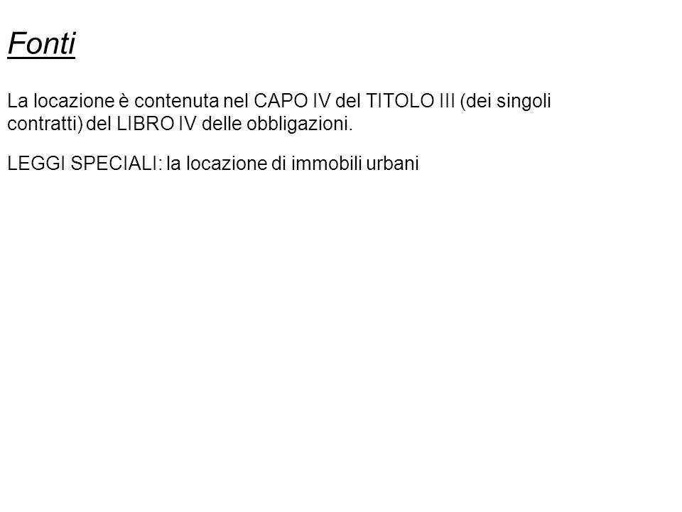 Fonti La locazione è contenuta nel CAPO IV del TITOLO III (dei singoli contratti) del LIBRO IV delle obbligazioni. LEGGI SPECIALI: la locazione di imm