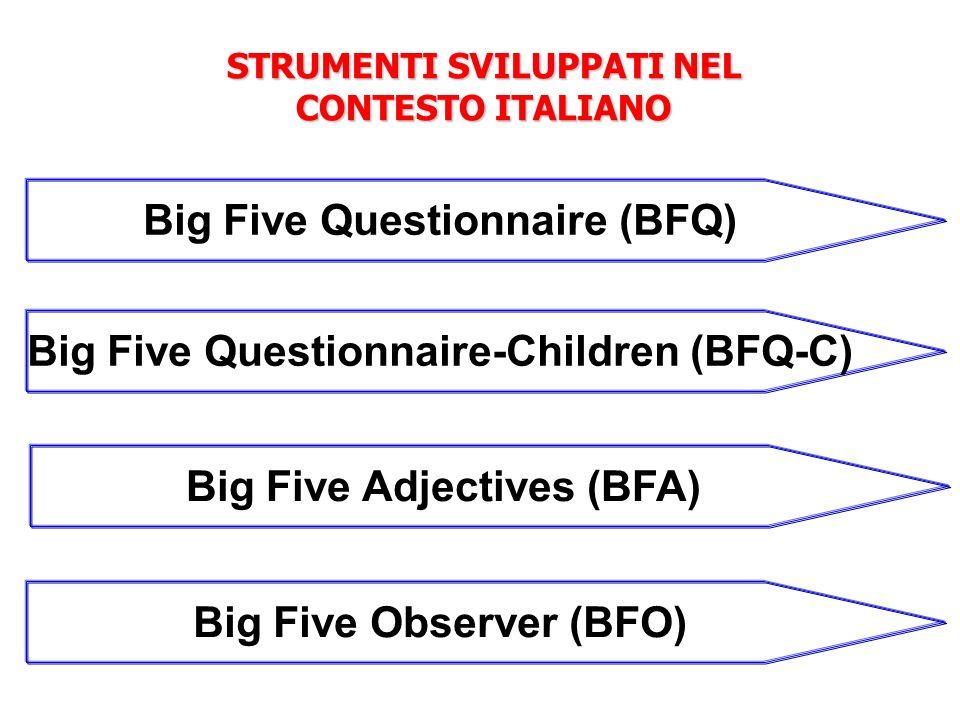 STRUMENTI SVILUPPATI NEL CONTESTO ITALIANO Big Five Questionnaire (BFQ) Big Five Questionnaire-Children (BFQ-C) Big Five Observer (BFO) Big Five Adjec
