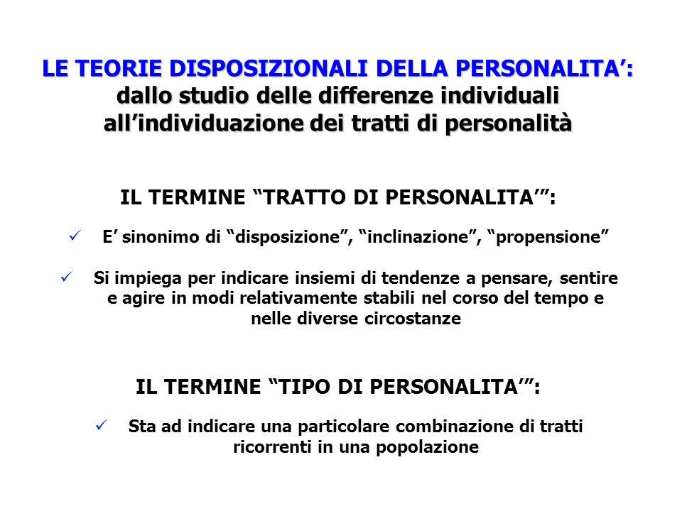 LE TEORIE DISPOSIZIONALI DELLA PERSONALITA: dallo studio delle differenze individuali allindividuazione dei tratti di personalità IL TERMINE TRATTO DI