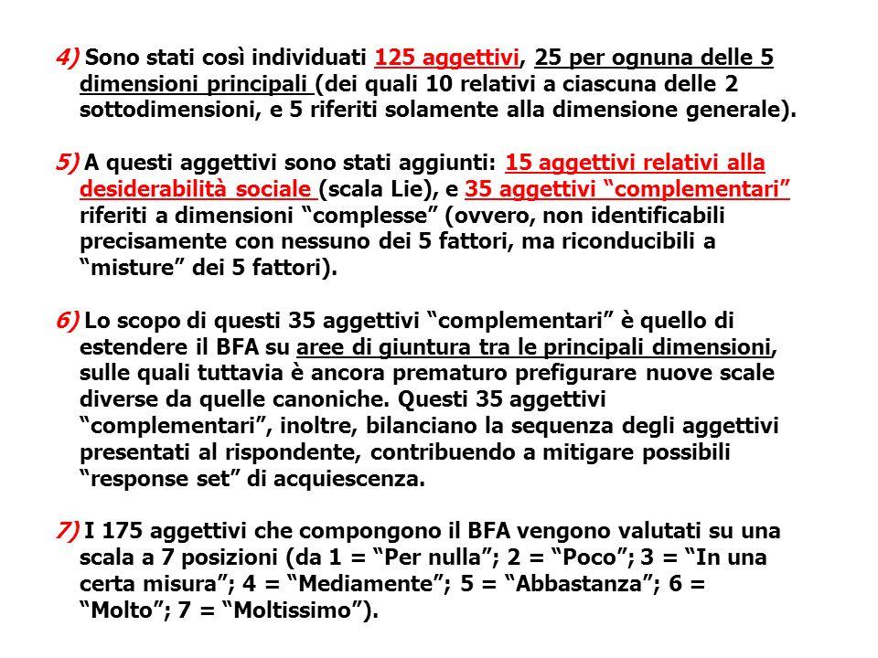 4) Sono stati così individuati 125 aggettivi, 25 per ognuna delle 5 dimensioni principali (dei quali 10 relativi a ciascuna delle 2 sottodimensioni, e