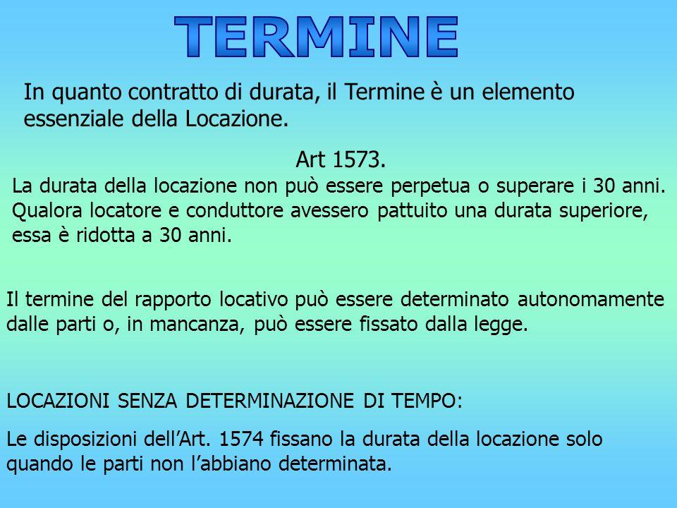 In quanto contratto di durata, il Termine è un elemento essenziale della Locazione. Art 1573. La durata della locazione non può essere perpetua o supe