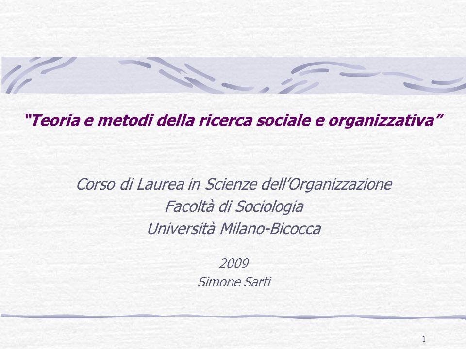 1 Teoria e metodi della ricerca sociale e organizzativa Corso di Laurea in Scienze dellOrganizzazione Facoltà di Sociologia Università Milano-Bicocca