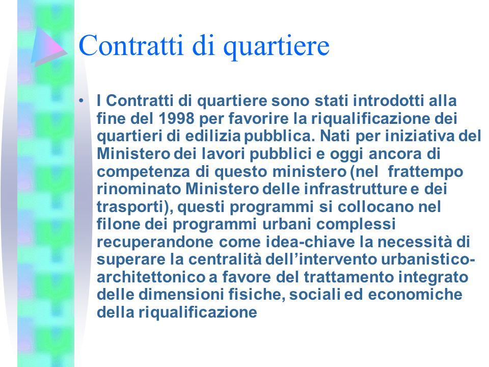 Contratti di quartiere I Contratti di quartiere sono stati introdotti alla fine del 1998 per favorire la riqualificazione dei quartieri di edilizia pu