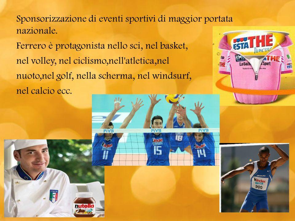 Sponsorizzazione di eventi sportivi di maggior portata nazionale. Ferrero è protagonista nello sci, nel basket, nel volley, nel ciclismo,nell'atletica