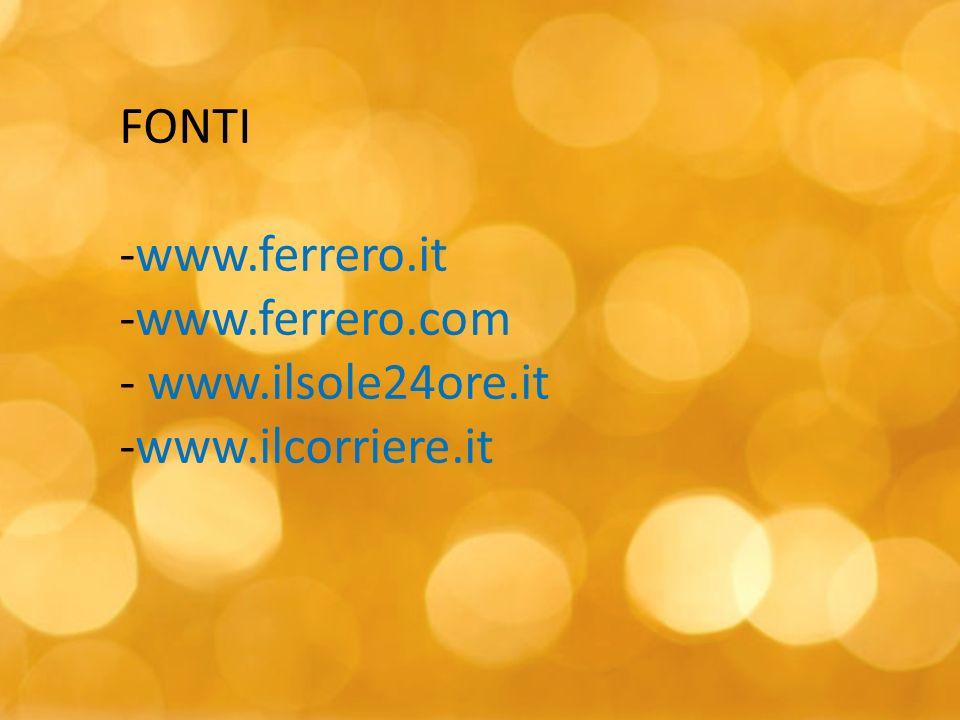 FONTI -www.ferrero.it -www.ferrero.com - www.ilsole24ore.it -www.ilcorriere.it